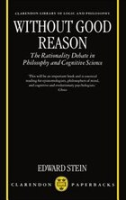 Without Good Reason: The Rationality Debate in Philosophy and Cognitive Science