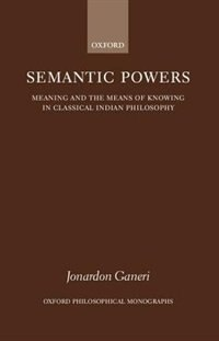 Book Semantic Powers: Meaning and the Means of Knowing in Classical Indian Philosophy by Jonardon Ganeri