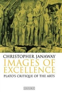 Images of Excellence: Platos Critique of the Arts