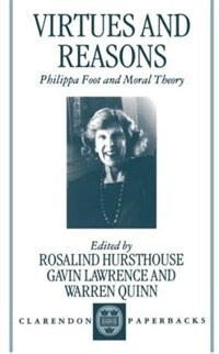 Book Virtues and Reasons: Philippa Foot and Moral Theory: Essays in Honour of Philippa Foot by Rosalind Hursthouse