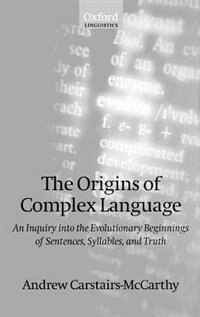 The Origins of Complex Language: An Inquiry into the Evolutionary Beginnings of Sentences…