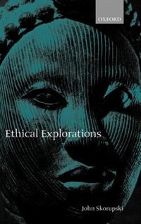 Book Ethical Explorations by John Skorupski