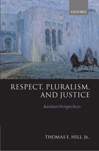 Book Respect, Pluralism, and Justice: Kantian Perspectives by Thomas E. Hill
