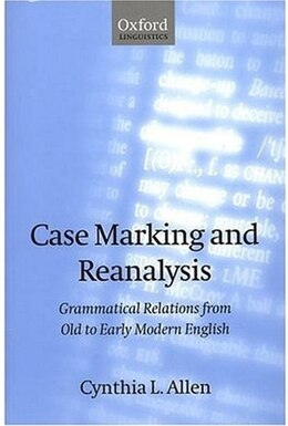 Book Case Marking and Reanalysis: Grammatical Relations from Old to Early Modern English by Cynthia L. Allen
