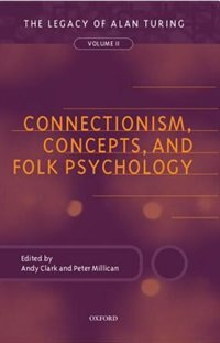 Book Connectionism, Concepts, and Folk Psychology: The Legacy of Alan Turing, Volume II by Andy Clark