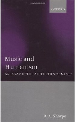 Book Music and Humanism: An Essay in the Aesthetics of Music by R. A. Sharpe