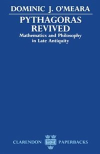 Book Pythagoras Revived: Mathematics and Philosophy in Late Antiquity by Dominic J. OMeara