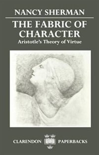 Book The Fabric of Character: Aristotles Theory of Virtue by Nancy Sherman