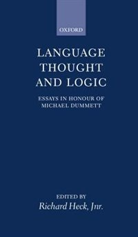 Book Language, Thought, and Logic: Essays in Honour of Michael Dummett by Richard G. Heck