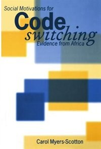 Book Social Motivations for Codeswitching: Evidence from Africa by Carol Myers-Scotton