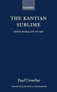 Book The Kantian Sublime: From Morality to Art by Paul Crowther