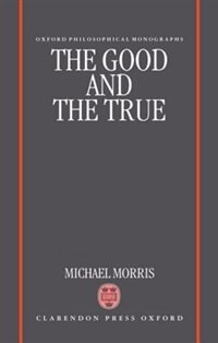 Book The Good and the True by Michael Morris