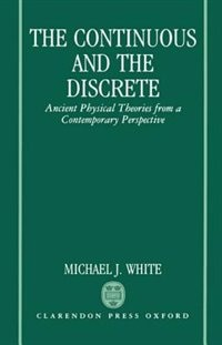 Book The Continuous and the Discrete: Ancient Physical Theories from a Contemporary Perspective by Michael J. White