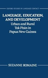 Book Language, Education, and Development: Urban and Rural Tok Pisin in Papua New Guinea by Suzanne Romaine