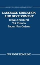 Language, Education, and Development: Urban and Rural Tok Pisin in Papua New Guinea