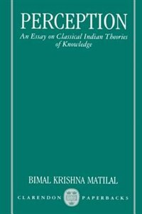 Book Perception: An Essay on Classical Indian Theories of Knowledge by Bimal Krishna Matilal