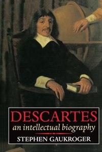 Descartes: An Intellectual Biography