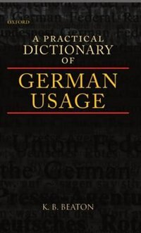 Book A Practical Dictionary of German Usage by K. B. Beaton