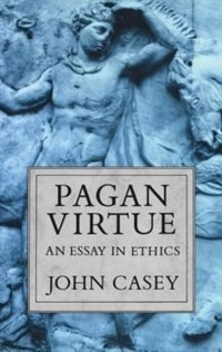 Book Pagan Virtue: An Essay in Ethics by John Casey