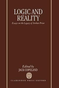 Book Logic and Reality: Essays on the Legacy of Arthur Prior by B. J. Copeland