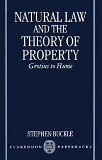 Book Natural Law and the Theory of Property: Grotius to Hume by Stephen Buckle