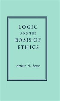 Book Logic and the Basis of Ethics by A. N. Prior