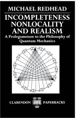 Book Incompleteness, Nonlocality, and Realism: A Prolegomenon to the Philosophy of Quantum Mechanics by Michael Redhead