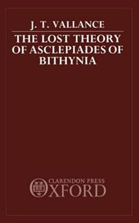 Book The Lost Theory of Asclepiades of Bithynia by J. T. Vallance
