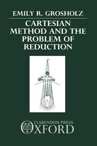 Book Cartesian Method and the Problem of Reduction by Emily R. Grosholz
