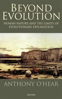 Beyond Evolution: Human Nature and the Limits of Evolutionary Explanation