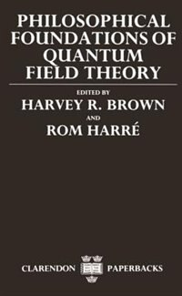 Book Philosophical Foundations of Quantum Field Theory by Harvey R. Brown