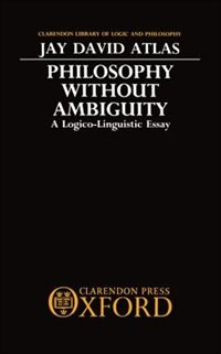 Book Philosophy without Ambiguity: A Logico-Linguistic Essay by Jay David Atlas