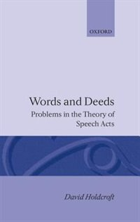 Book Words and Deeds: Problems in the Theory of Speech Acts by David Holdcroft