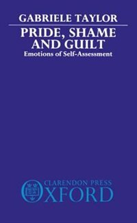 Pride, Shame, And Guilt: Emotions of Self-Assessment