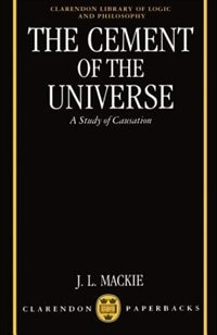 Book The Cement of the Universe: A Study of Causation by J. L. Mackie
