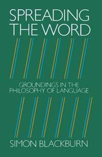 Book Spreading the Word: Groundings in the Philosophy of Language by Simon Blackburn