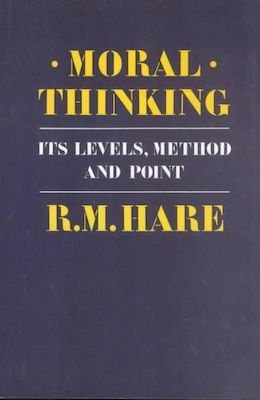 Book Moral Thinking: Its Levels, Method, and Point by Hare, R. M.