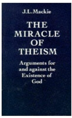 Book The Miracle of Theism: Arguments for and against the Existence of God by J. L. Mackie