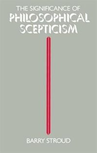 Book The Significance of Philosophical Scepticism by Barry Stroud
