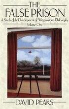 The False Prison: A Study of the Development of Wittgensteins Philosophy. Volume 1