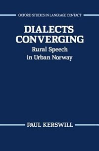 Book Dialects Converging: Rural Speech in Urban Norway by Paul Kerswill