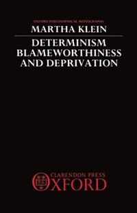 Book Determinism, Blameworthiness, and Deprivation by Martha Klein