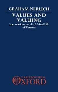 Book Values and Valuing: Speculations on the Ethical Life of Persons by Graham Nerlich