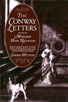 The Conway Letters: The Correspondence of Anne, Viscountess Conway, Henry More, and their Friends…