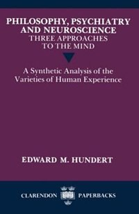 Book Philosophy, Psychiatry and Neuroscience - Three Approaches to the Mind: A Synthetic Analysis of the… by Edward M. Hundert