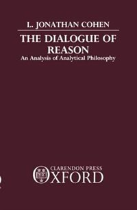 Book The Dialogue of Reason: An Analysis of Analytical Philosophy by L. Jonathan Cohen
