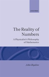 Book The Reality of Numbers: A Physicalists Philosophy of Mathematics by John Bigelow