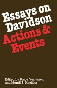 Book Essays on Davidson: Actions and Events by Bruce Vermazen
