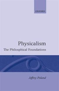 Physicalism: The Philosophical Foundations