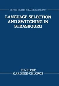 Book Language Selection and Switching in Strasbourg by Penelope Gardner-Chloros